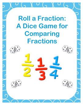Roll a Fraction: A Comparing Fractions Dice Game {3 Games}