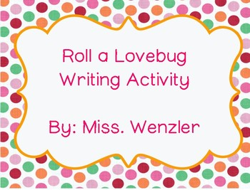 Roll a Lovebug Writing Activity!