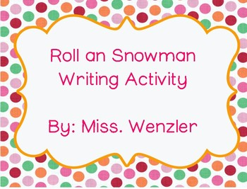 Roll a Snowman Writing Activity!