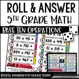 5th Grade Math Activities - (Roll and Answer: Base Ten) Google Slides™ Math