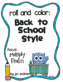 Roll and Color BACK TO SCHOOL STYLE:  Multiply (find n)