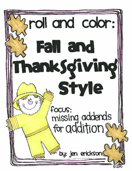 Roll and Color FALL and THANKSGIVING STYLE:  Missing Addends for Addition