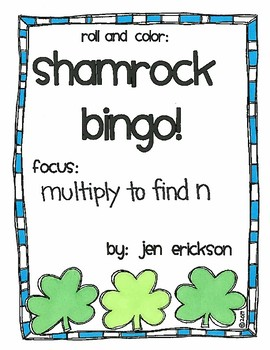 Roll and Color SHAMROCK BINGO:  Multiply to Find N