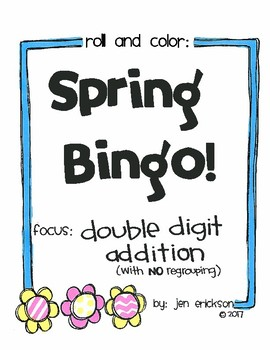 Roll and Color SPRING BINGO:  Double Digit Addition (with