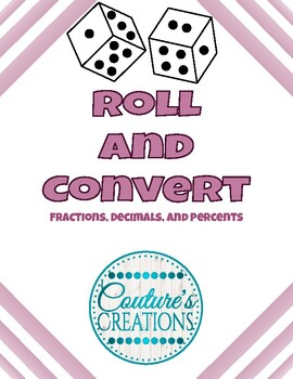 Roll and Convert - Fractions, Decimals, and Percents