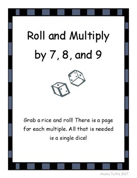 Roll and Multiply by 7, 8 and 9.