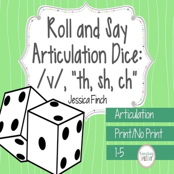 """No Prep Roll and Say Articulation Dice for /v/ and """"th, sh, ch"""" -Print/No Print"""