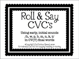 Roll and Say CVC's: Using early, initial sounds in /t/ fin