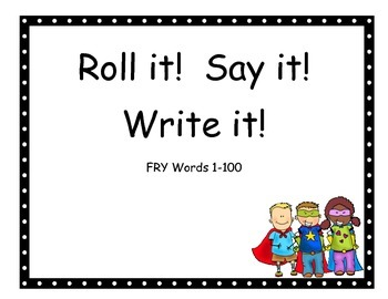 Roll it, Say it, Write it! FRY words 1-100