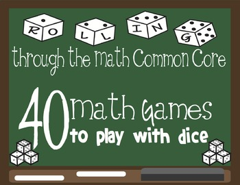 Rolling Through the Common Core: 40 Math Games to play with Dice