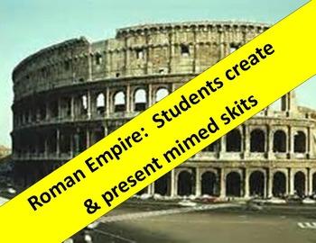 Roman Empire:  Students create & present mimed skits.  Fun, fun, fun!