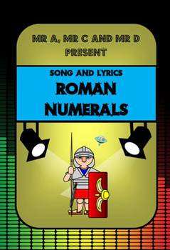 Roman Numerals Song by Mr A, Mr C and Mr D Present