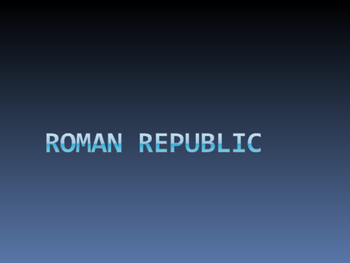 Day 015_Geography of Rome and Roman Republic - PowerPoint