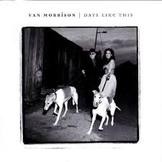 """Romanticism: Song - """"Days Like This"""" by Van Morrison"""
