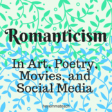 Romanticism in Art, Writing, Movies, and Social Media