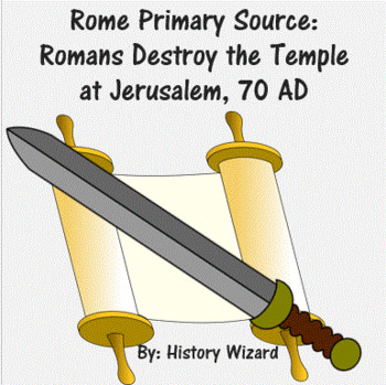 Rome Primary Source:  Romans Destroy the Temple at Jerusalem, 70 AD