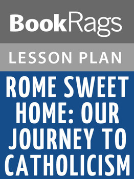 Rome Sweet Home: Our Journey to Catholicism Lesson Plans