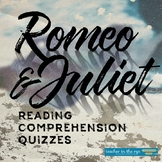 Romeo & Juliet Reading Comprehension Quizzes-All Acts-With