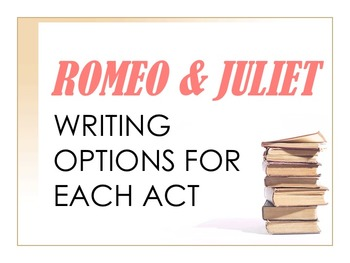 Romeo & Juliet Writing Options for Each Act