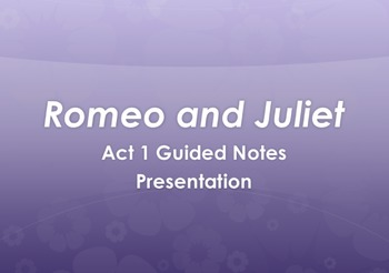 Romeo and Juliet- Act 1 Guided Notes Presentation