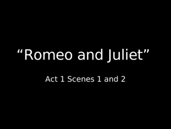 """""""Romeo and Juliet"""" Act 1 Scenes 1 and 2"""
