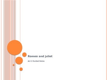Romeo and Juliet- Act 2 Guided Notes Powerpoint