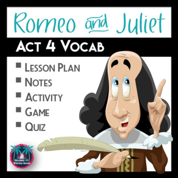 Romeo and Juliet Act 4 Vocabulary Notes, Activity, Game, and Quiz