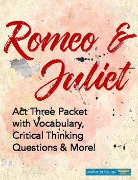 Romeo and Juliet Act Three Packet: Vocab, Critical Thinking ?s, & More {CCSS}