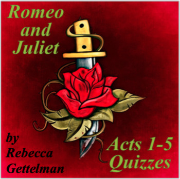 Romeo and Juliet Acts 1-5 Quizzes for Middle or High School
