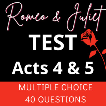 Romeo and Juliet Acts 4-5 Multiple Choice Test; 38 Questions w/ key; scantron