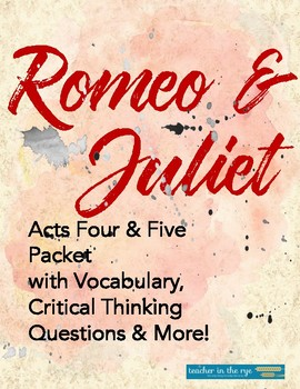 Romeo and Juliet Acts Four & Five Packet: Vocab, Critical Thinking ?s {CCSS}