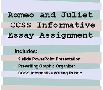 Romeo and Juliet CCSS Informative Essay Assignment