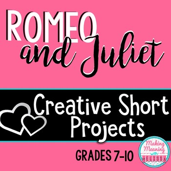 Romeo and Juliet CREATIVE Short Projects