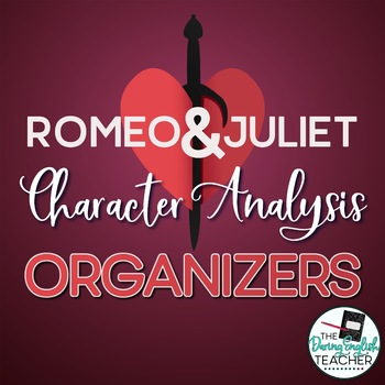 Romeo And Juliet Character Analysis Graphic Organizers  Tpt