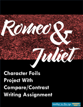 Romeo and Juliet Character Foils Project and Compare/Contrast Writing Assignment