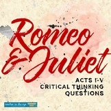 Romeo and Juliet Critical Thinking Questions Acts I-V and Bonus!