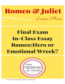 Romeo And Juliet Final In Class Essay Hero Or Emotional Wreck  Tpt