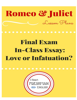Romeo and Juliet Final In Class Essay- Love or Infatuation?