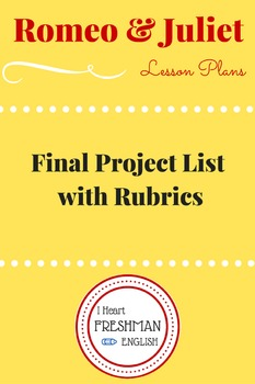 Romeo and Juliet Final Project List with Rubrics (six to choose from)