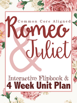 Romeo and Juliet Unit Plan: 4 Full Weeks Guided by Interactive Flipbook