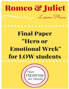 Romeo and Juliet final paper: Hero or Emotional Wreck for LOW students