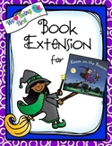 Room on the Broom:                                          Book Extension K-2