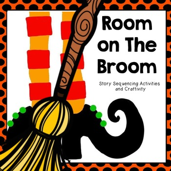 Room on the Broom - Sequencing Activities and Craftivity