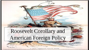 Roosevelt Corollary and American Foreign Policy PowerPoint/Peardeck