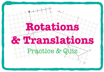 Rotations & Translations (Practice & QUIZ - 3 Versions)