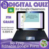 Round Decimals to Any Number Self Grading Quiz (5-NBT4) Go