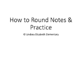 Rounding Notes and Practice