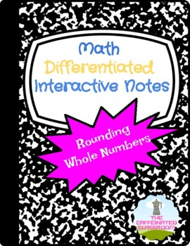 Rounding Whole Numbers Differentiated Interactive Notes