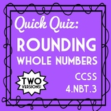 Rounding Whole Numbers Quiz, 4.NBT.3 4th Grade Rounding Assessment