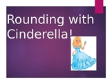 Rounding fun with Cinderella!